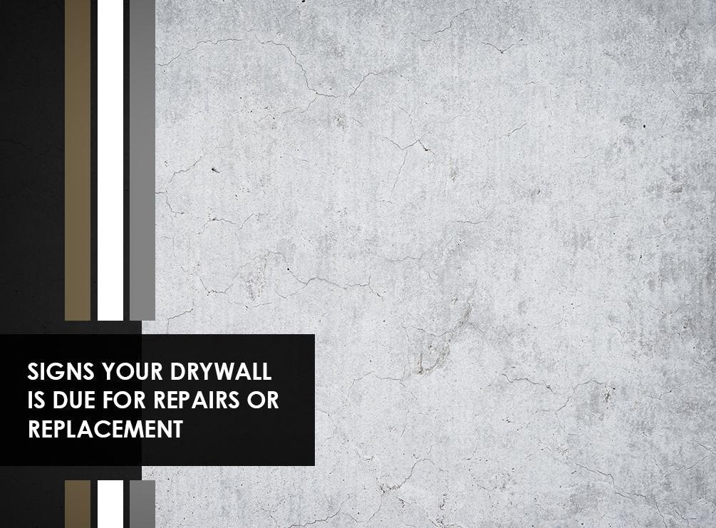 Signs Your Drywall is Due for Repairs or Replacement