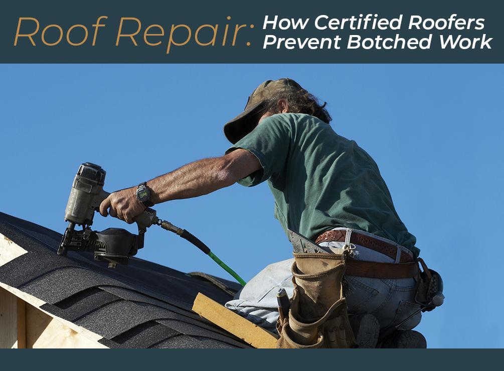 Roof Repair: How Certified Roofers Prevent Botched Work
