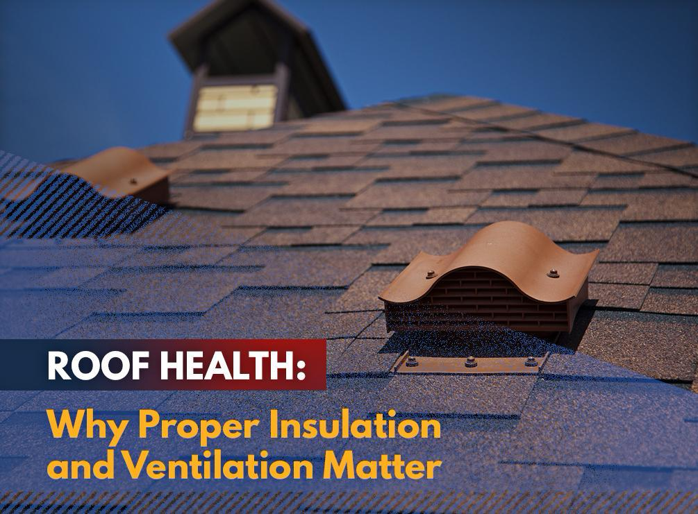 Roof Health Why Proper Insulation And Ventilation Matter